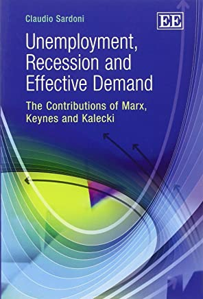 Unemployment, Recession and Effective Demand: The Contributions of Marx, Keynes and Kalecki by Claudio Sardoni (31-Dec-2012) Paperback
