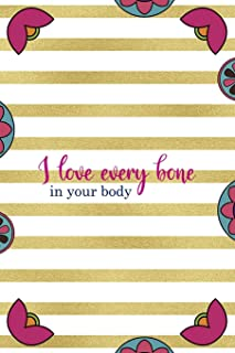 I Love Every Bone In Your Body: Day Of The Death Notebook Journal Composition Blank Lined Diary Notepad 120 Pages Paperbac...