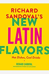 Richard Sandoval's New Latin Flavors: Hot Dishes, Cool Drinks Kindle Edition
