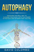 Autophagy: Discover The Real Way to Cleanse Your Body With The Power of Ketosis and Intermittent Fasting