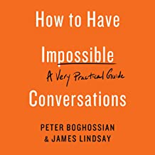 How to Have Impossible Conversations: A Very Practical Guide