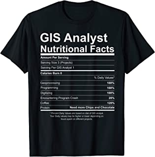 GIS Analyst Nutritional Facts T shirt Gift