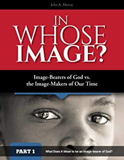 In Whose Image?: Image-bearers of God vs. The Image-makers of Our Time