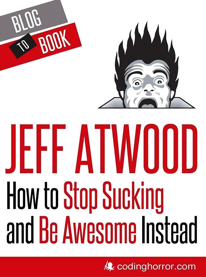 ブレース傾斜腐敗How to Stop Sucking and Be Awesome Instead (English Edition)