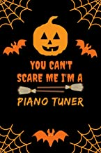 You Can't Scare Me I'm A Piano Tuner: Funny Halloween Gift lined Notebook For Journal