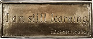 Wild Goose Studio I Am Still Learning Irish Plaque Michelangelo Quote Resin Cast Coated In Bronze Indoor Outdoor 2 1/2 Inches Tall By 6 Wide Made in Ireland
