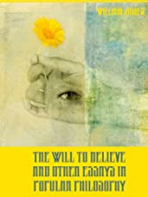 The Will to Believe, and Other Essays in Popular Philosophy (Illustrated)