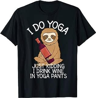 I Do Yoga Just Kidding I Drink Wine In Yoga Pants Shirt