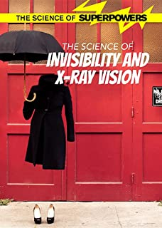 The Science of Invisibility and X-Ray Vision (Science of Superpowers)