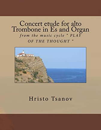 """Concert etude for Alto trobmone in Es and Organ: from the music cycle """" PLAY OF THE THOUGHT """" (English Edition)"""