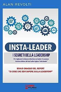 Insta Leader - I Segreti della leadership: Per migliorare te stesso e diventare un leader di successo (Italian Edition)