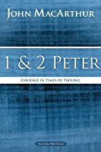 1 and 2 Peter: Courage in Times of Trouble (MacArthur Bible Studies)