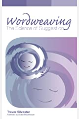 Wordweaving: The Science of Suggestion - A Comprehensive Guide to Creating Hypnotic Language Kindle Edition