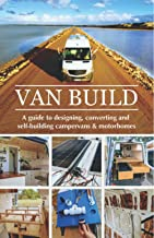 Van Build: A complete DIY guide to designing, converting and self-building your campervan or motorhome