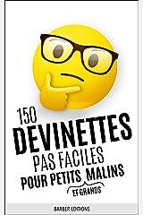 150 DEVINETTES PAS FACILES POUR PETITS (ET GRANDS) MALINS: Livre de devinettes et énigmes intelligentes pour toute la famille Format Kindle