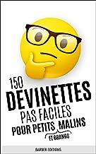 150 DEVINETTES PAS FACILES POUR PETITS (ET GRANDS) MALINS: Livre de devinettes et énigmes intelligentes pour toute la famille