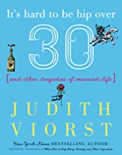 It's Hard to Be Hip Over Thirty: And Other Tragedies of Married Life (Judith Viorst's Decades)