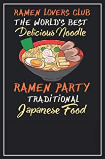 Ramen Lovers Club. The World's Best Delicious Noodle. Ramen Party Traditional Japanese Food: Lined Notebook Journal, 120 Pages, Size 6x9 inches, White blank Paper