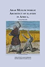 Arab Muslim World: Architect of Slave Trade in Africa