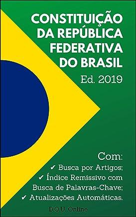 Constituição Federal Brasileira de 1988 - Edição 2019: Inclui Busca por Artigos, Busca de Palavras-Chave e Atualizações Automáticas. (D.O.U. Online)