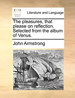 The Pleasures, That Please on Reflection. Selected from the Album of Venus.