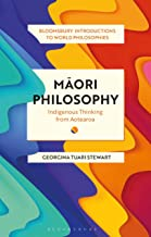 Maori Philosophy: Indigenous Thinking from Aotearoa (Bloomsbury Introductions to World Philosophies)