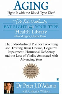 Aging: Fight it with the Blood Type Diet: The Individualized Plan for Preventing and Treating Brain Impairment, Hormonal D eficiency, and the Loss of ... with Advancing Years (Eat Right 4 Your Type)