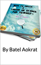 How to match a career or studies for yourself ?: By Batel Aokrat (English Edition)