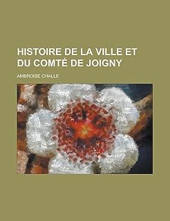 Histoire de La Ville Et Du Comte de Joigny