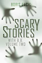 Scary Stories With B. B. Volume Two (Nosleep Scary Stories Collection by Boris Bacic)