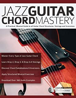 Jazz Guitar Chord Mastery: A practical, musical guide to all guitar chord structures, voicings and inversions (play jazz g...