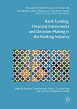 Bank Funding, Financial Instruments and Decision-Making in the Banking Industry (Palgrave Macmillan Studies in Banking and...