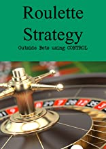 Roulette Strategy - Outside Bets using CONTROL (English Edition)
