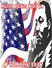 Martin Luther King Jr Coloring Book: Happy MLK Day A legend of History of the Civil Rights Movement Gift For Adults and ki...