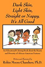 Dark Skin, Light Skin, Straight or Nappy... It's All Good: An Educational Coloring Book about the Beauty and Diversity of ...