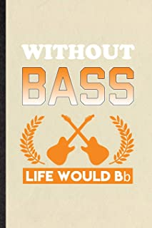 Without Bass Life Would Bb: Funny Blank Lined Notebook/ Journal For Music Teacher Lover, Guitarist Guitar Player, Inspirat...