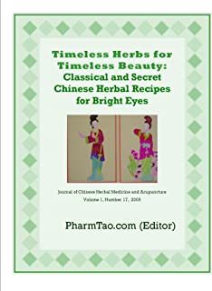 Timeless Herbs for Timeless Beauty: Classical and Secret Chinese Herbal Recipes for Bright Eyes (Chinese Herbal Medicine and Acupuncture)