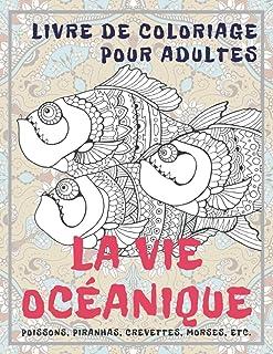 La vie océanique - Livre de coloriage pour adultes - Poissons, piranhas, crevettes, morses, etc. (French Edition)