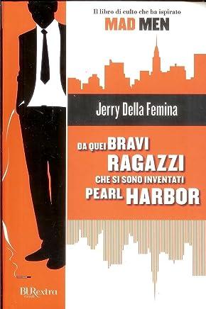 Quei Bravi Ragazzi Che Si Sono Inventati Pearl Harbor Di Jerry Della Femmina-A12