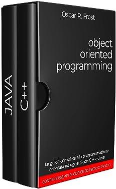 OBJECT ORIENTED PROGRAMMING: La guida completa alla programmazione orientata ad oggetti con C++ e Java. Contiene esempi di codice ed esercizi pratici. (Italian Edition)