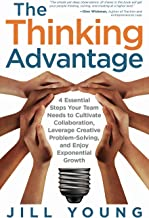 The Thinking Advantage: 4 Essential Steps Your Team Needs to Cultivate Collaboration, Leverage Creative Problem-Solving, a...