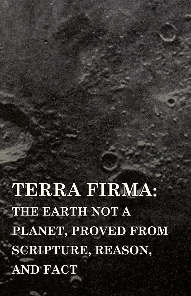 松明オリエント石のTerra Firma: the Earth Not a Planet, Proved from Scripture, Reason, and Fact (English Edition)