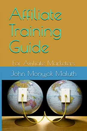 Affiliate Training Guide: For Affiliate Marketers (English Edition)