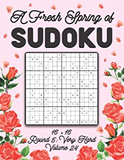 A Fresh Spring of Sudoku 16 x 16 Round 5: Very Hard Volume 24: Sudoku for Relaxation Spring Puzzle Game Book Japanese Logi...