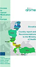 Slovakia Country Report and Recommendations to the Ministry of Health: Access to Opioid Medications in Europe (ATOME)