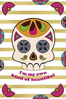 Im My Own Kind Of Beautiful: Day Of The Death Notebook Journal Composition Blank Lined Diary Notepad 120 Pages Paperback ...