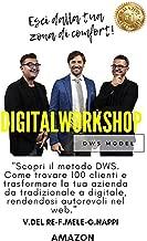 Digital Work Shop: Come trovare 100 clienti e trasformare la tua azienda o la tua professione da tradizionale a digitale (DWS Vol. 1) (Italian Edition)