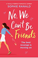 No, We Can't Be Friends: A totally perfect romantic comedy Kindle Edition