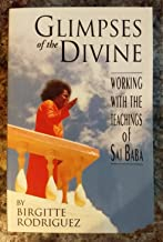 Glimpses of the Divine: Working With the Teachings of Sai Baba
