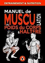 Manuel de Musculation au Poids du Corps & Haltère: Méthode complète de musculation à domicile pour homme & femme qui nécés...